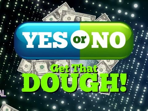 Part 1 - Yes or No – GET THAT DOUGH!