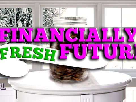 Part 1 - Financially Fresh Future!