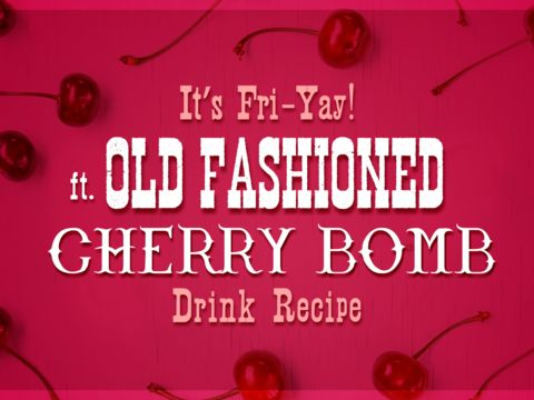 FRI-YAY: Old Fashioned Cherry Bomb
