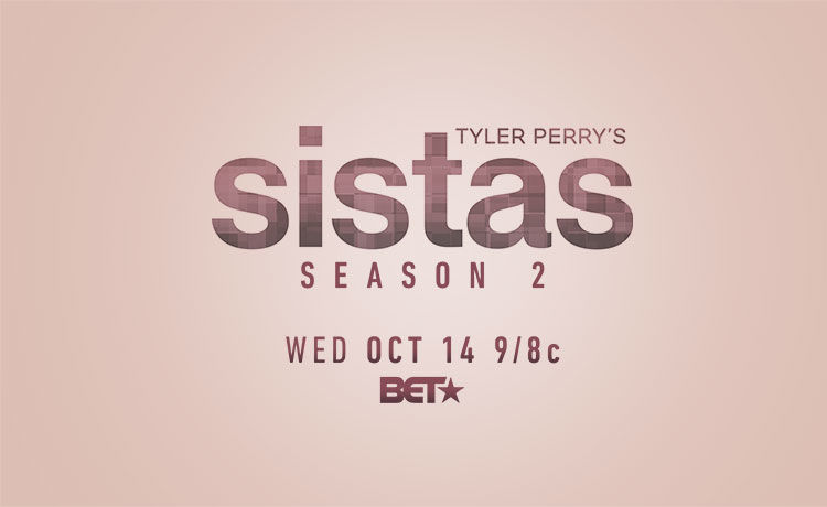BET's Dramedy Tyler Perry's 'Sistas' Returns 10/14!